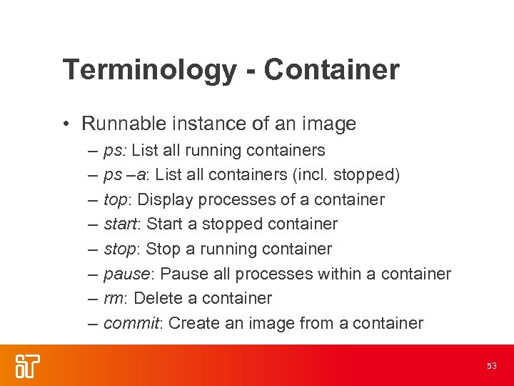 Terminology - Container • Runnable instance of an image – – – – ps: