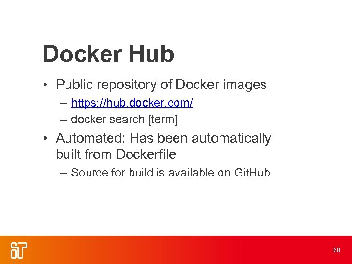 Docker Hub • Public repository of Docker images – https: //hub. docker. com/ –