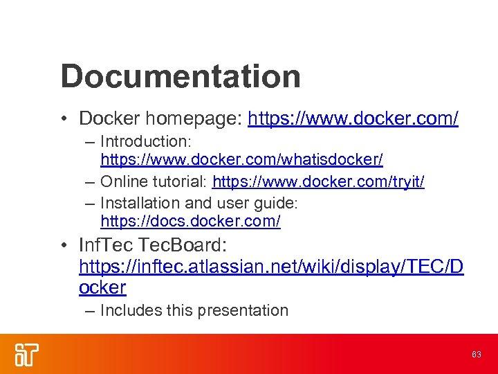 Documentation • Docker homepage: https: //www. docker. com/ – Introduction: https: //www. docker. com/whatisdocker/