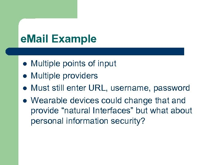 e. Mail Example l l Multiple points of input Multiple providers Must still enter