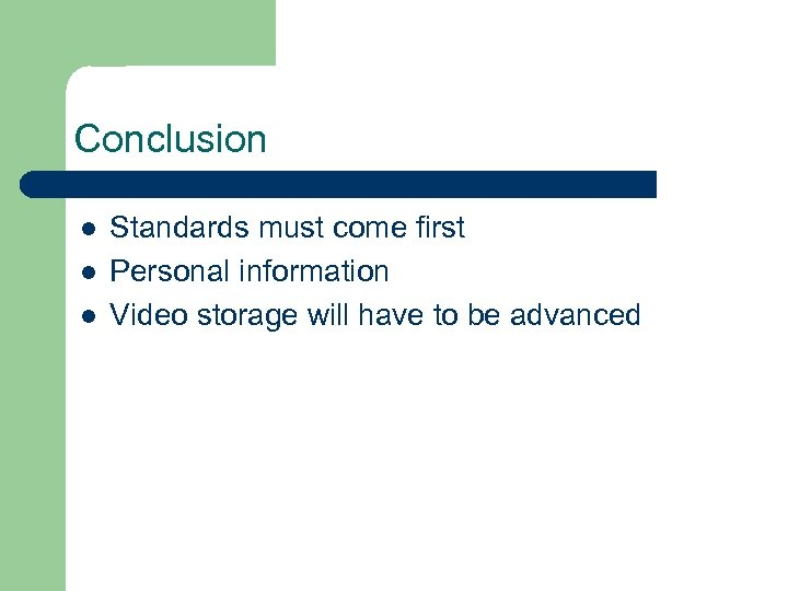 Conclusion l l l Standards must come first Personal information Video storage will have