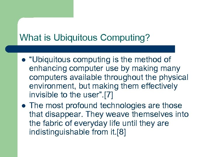 "What is Ubiquitous Computing? l l ""Ubiquitous computing is the method of enhancing computer"