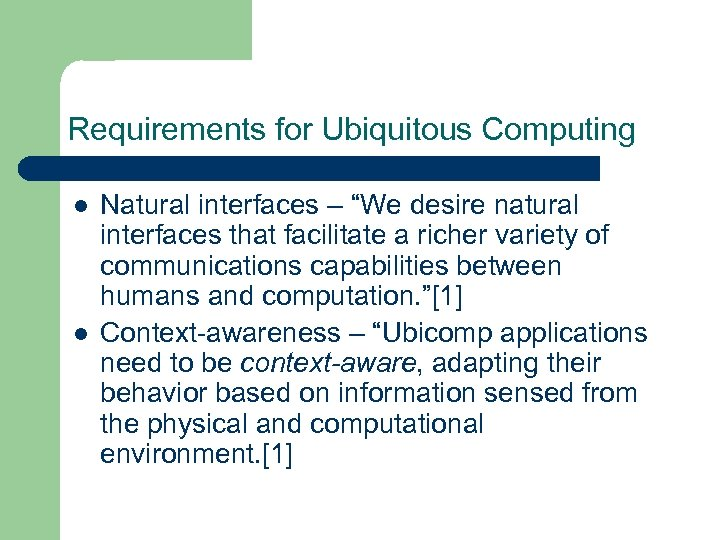 "Requirements for Ubiquitous Computing l l Natural interfaces – ""We desire natural interfaces that"
