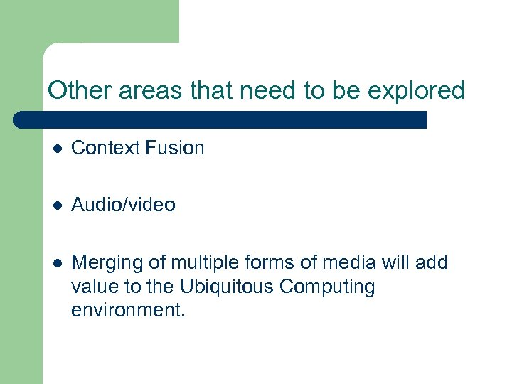 Other areas that need to be explored l Context Fusion l Audio/video l Merging