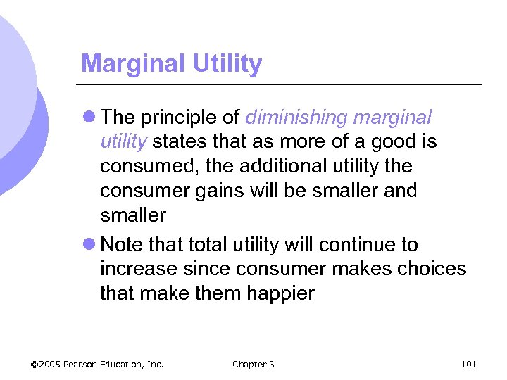 Marginal Utility l The principle of diminishing marginal utility states that as more of