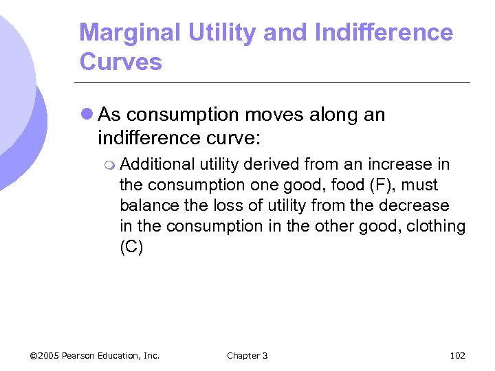 Marginal Utility and Indifference Curves l As consumption moves along an indifference curve: m