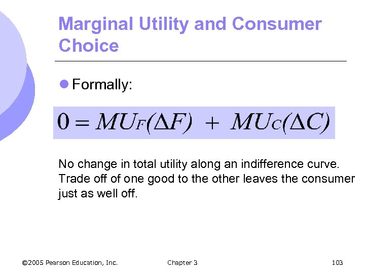 Marginal Utility and Consumer Choice l Formally: No change in total utility along an