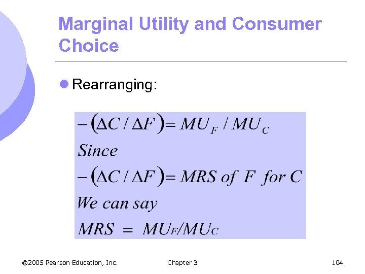 Marginal Utility and Consumer Choice l Rearranging: © 2005 Pearson Education, Inc. Chapter 3