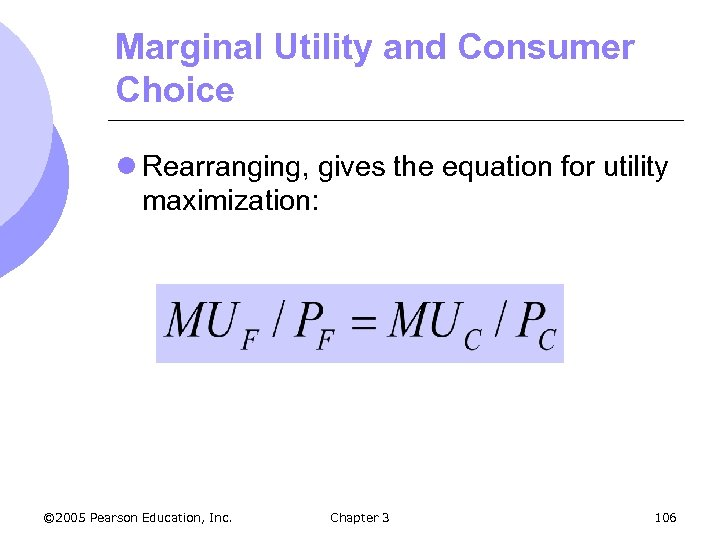 Marginal Utility and Consumer Choice l Rearranging, gives the equation for utility maximization: ©