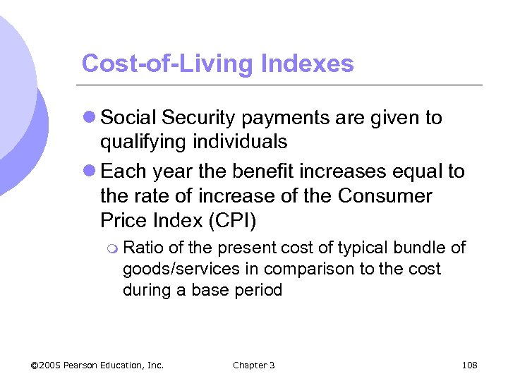 Cost-of-Living Indexes l Social Security payments are given to qualifying individuals l Each year