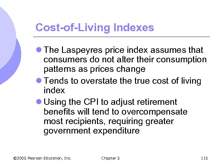 Cost-of-Living Indexes l The Laspeyres price index assumes that consumers do not alter their