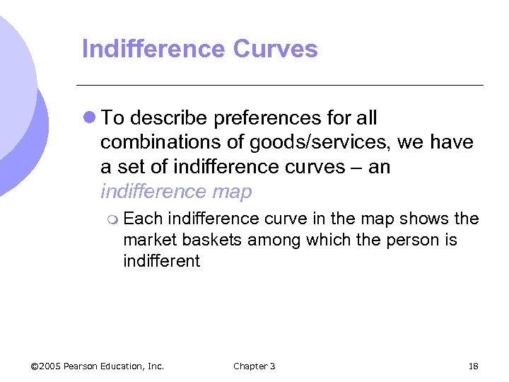 Indifference Curves l To describe preferences for all combinations of goods/services, we have a