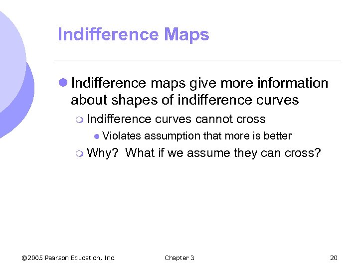 Indifference Maps l Indifference maps give more information about shapes of indifference curves m