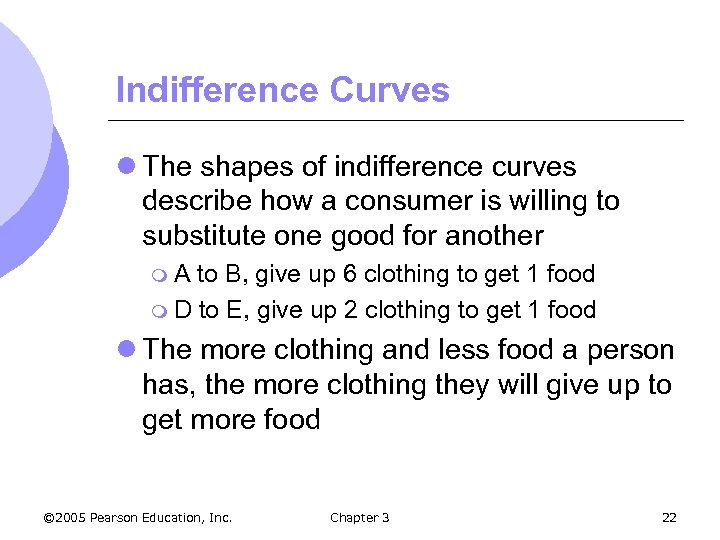Indifference Curves l The shapes of indifference curves describe how a consumer is willing