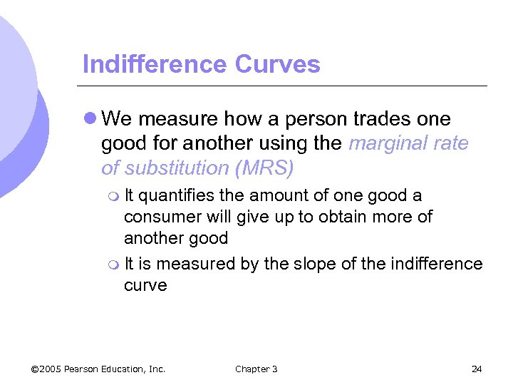 Indifference Curves l We measure how a person trades one good for another using