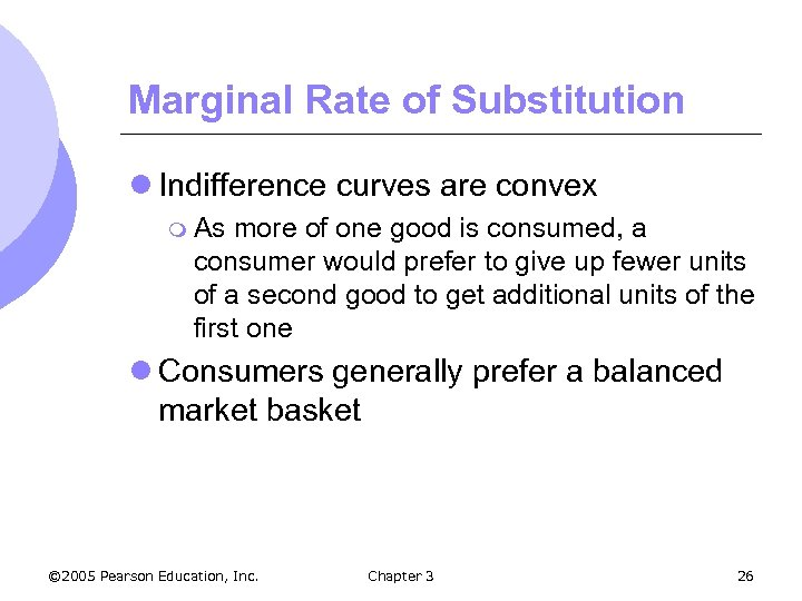 Marginal Rate of Substitution l Indifference curves are convex m As more of one