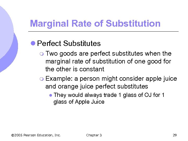 Marginal Rate of Substitution l Perfect Substitutes m Two goods are perfect substitutes when