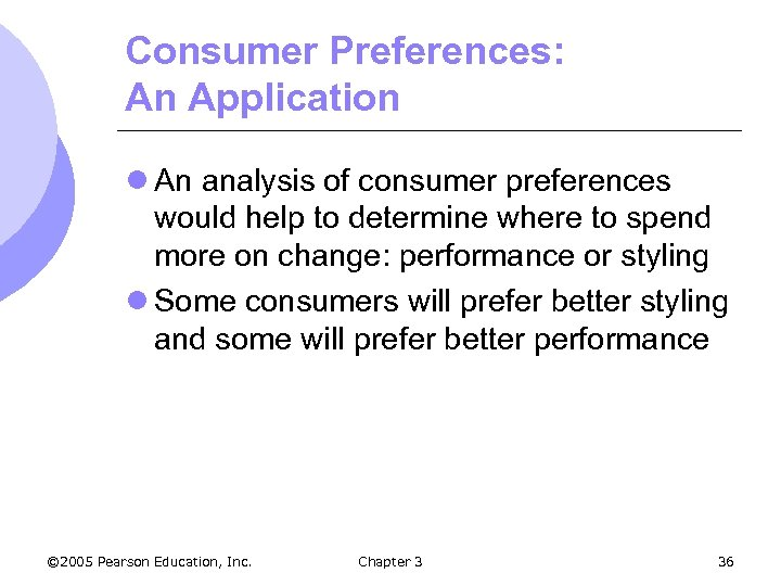 Consumer Preferences: An Application l An analysis of consumer preferences would help to determine