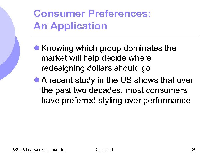 Consumer Preferences: An Application l Knowing which group dominates the market will help decide