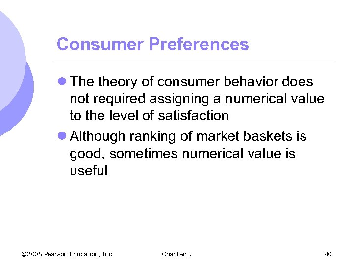 Consumer Preferences l The theory of consumer behavior does not required assigning a numerical