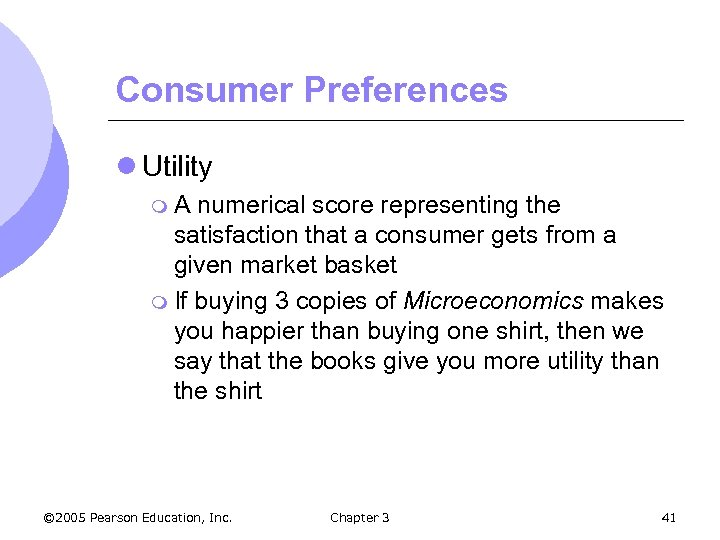Consumer Preferences l Utility m. A numerical score representing the satisfaction that a consumer
