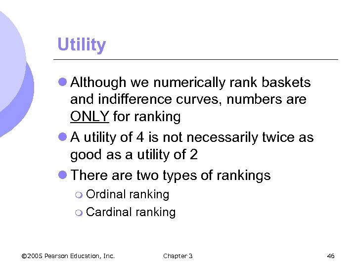 Utility l Although we numerically rank baskets and indifference curves, numbers are ONLY for