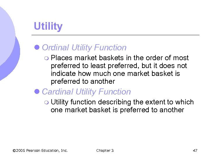 Utility l Ordinal Utility Function m Places market baskets in the order of most