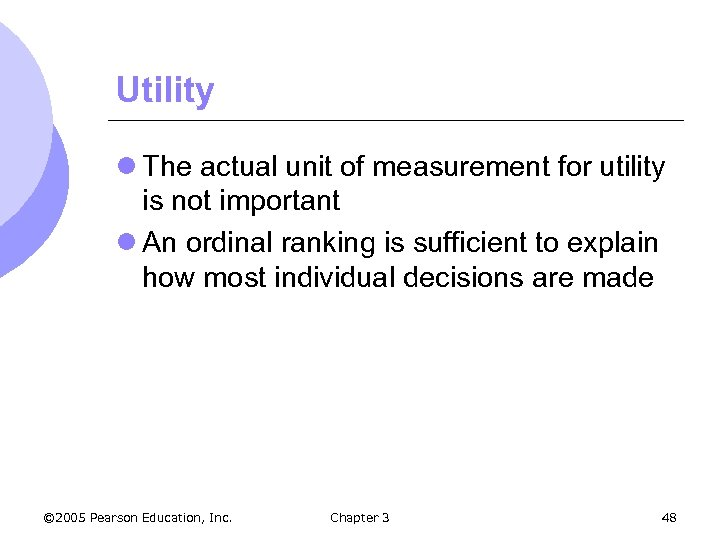 Utility l The actual unit of measurement for utility is not important l An