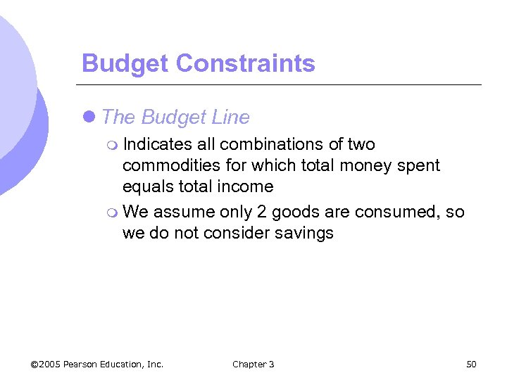 Budget Constraints l The Budget Line m Indicates all combinations of two commodities for