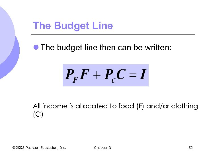 The Budget Line l The budget line then can be written: All income is