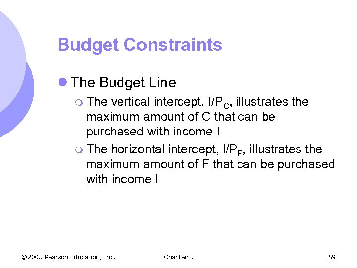 Budget Constraints l The Budget Line m The vertical intercept, I/PC, illustrates the maximum