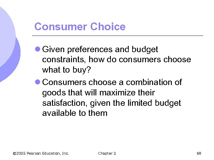 Consumer Choice l Given preferences and budget constraints, how do consumers choose what to