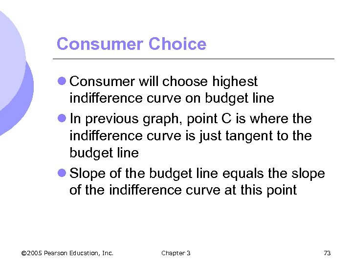 Consumer Choice l Consumer will choose highest indifference curve on budget line l In