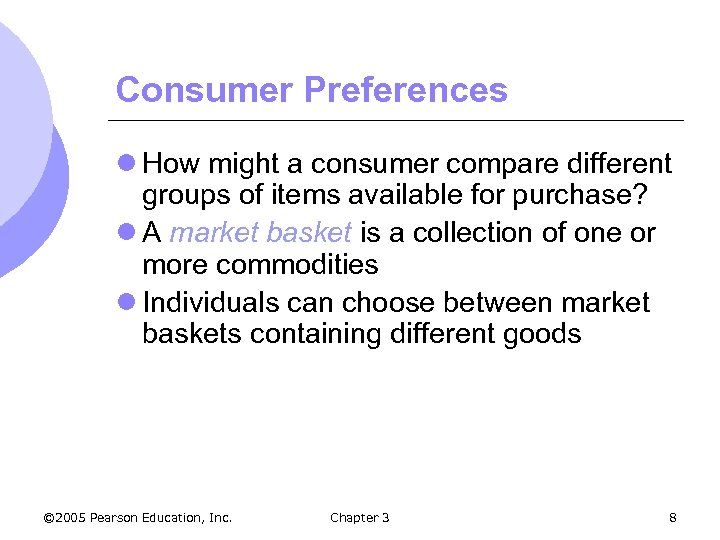 Consumer Preferences l How might a consumer compare different groups of items available for