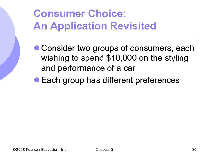 Consumer Choice: An Application Revisited l Consider two groups of consumers, each wishing to