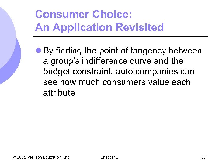 Consumer Choice: An Application Revisited l By finding the point of tangency between a