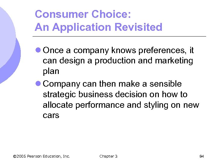 Consumer Choice: An Application Revisited l Once a company knows preferences, it can design