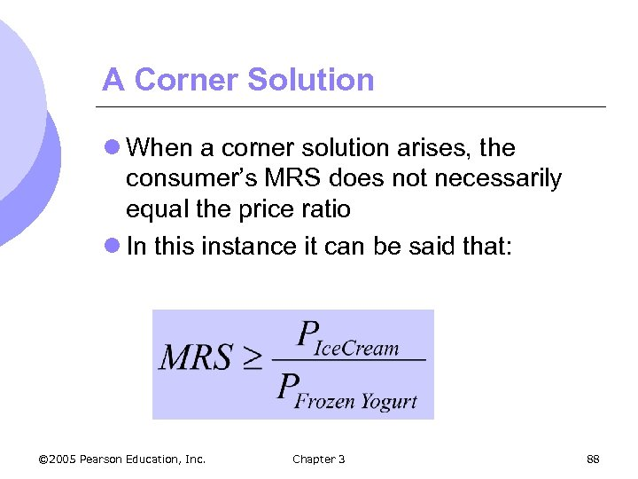 A Corner Solution l When a corner solution arises, the consumer's MRS does not