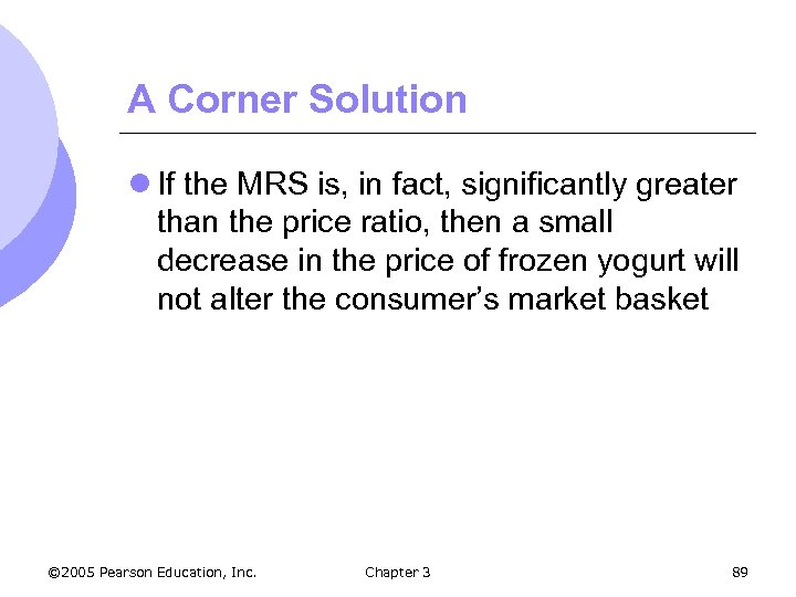 A Corner Solution l If the MRS is, in fact, significantly greater than the