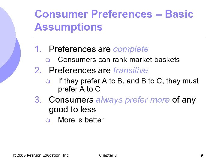 Consumer Preferences – Basic Assumptions 1. Preferences are complete m Consumers can rank market