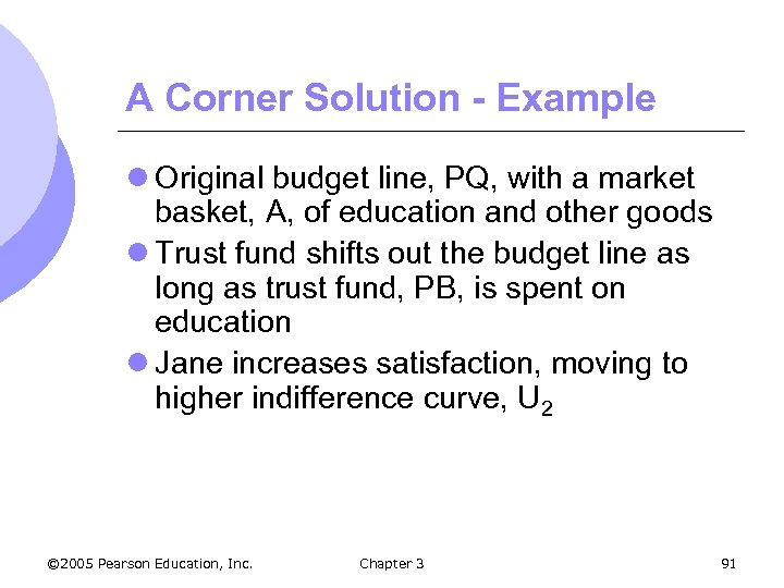 A Corner Solution - Example l Original budget line, PQ, with a market basket,
