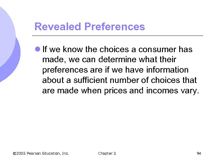 Revealed Preferences l If we know the choices a consumer has made, we can