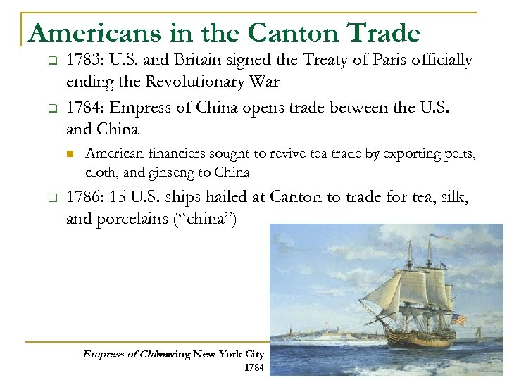 Americans in the Canton Trade q q 1783: U. S. and Britain signed the