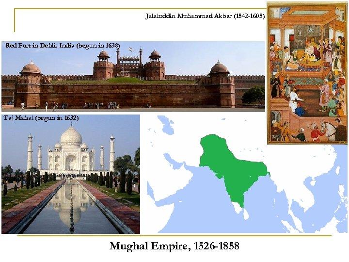Jalaluddin Muhammad Akbar (1542 -1605) Red Fort in Dehli, India (begun in 1638) Taj