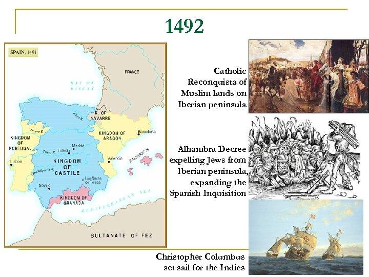 1492 Catholic Reconquista of Muslim lands on Iberian peninsula Alhambra Decree expelling Jews from