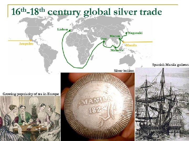16 th-18 th century global silver trade Spanish Manila galleon Silver bullion Growing popularity