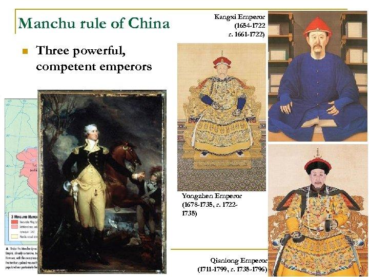 Manchu rule of China n Kangxi Emperor (1654 -1722 r. 1661 -1722) Three powerful,