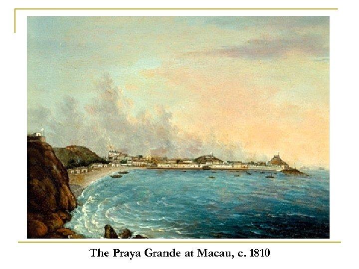 The Praya Grande at Macau, c. 1810