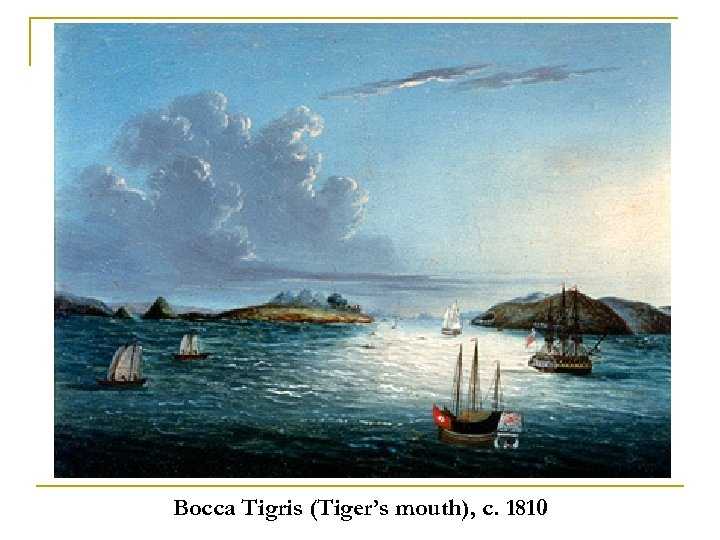 Bocca Tigris (Tiger's mouth), c. 1810