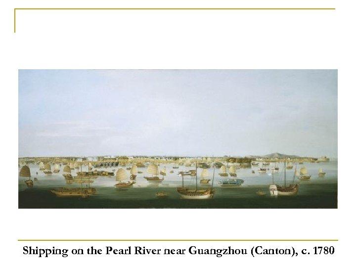 Shipping on the Pearl River near Guangzhou (Canton), c. 1780
